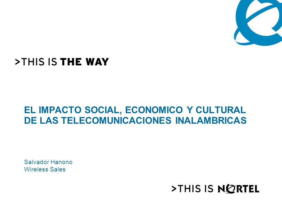 EL IMPACTO SOCIAL, ECONOMICO Y CULTURAL DE LAS TELECOMUNICACIONES INALAMBRICAS Salvador Hanono Wireless Sales