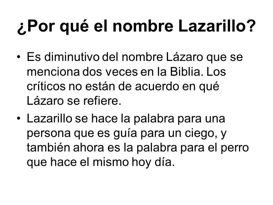 ¿Por qué el nombre Lazarillo? Es diminutivo del nombre Lázaro que se menciona dos veces en la Biblia. Los críticos no están de acuerdo en qué Lázaro s