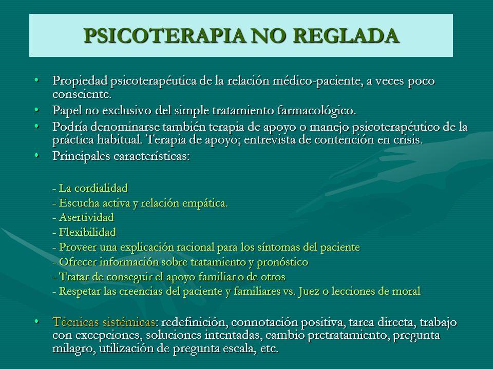 PSICOTERAPIA NO REGLADA Propiedad psicoterapéutica de la relación médico-paciente, a veces poco consciente.Propiedad psicoterapéutica de la relación m