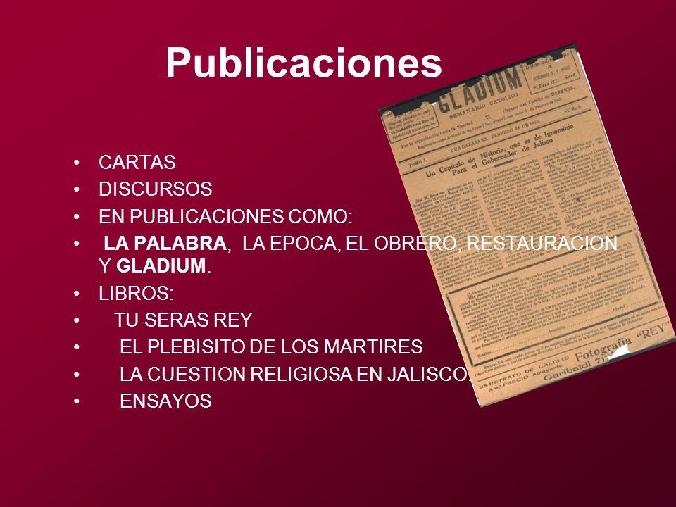 CARTAS DISCURSOS EN PUBLICACIONES COMO: LA PALABRA, LA EPOCA, EL OBRERO, RESTAURACION Y GLADIUM. LIBROS: TU SERAS REY EL PLEBISITO DE LOS MARTIRES LA