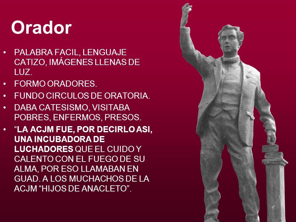 Orador PALABRA FACIL, LENGUAJE CATIZO, IMÁGENES LLENAS DE LUZ. FORMO ORADORES. FUNDO CIRCULOS DE ORATORIA. DABA CATESISMO, VISITABA POBRES, ENFERMOS,