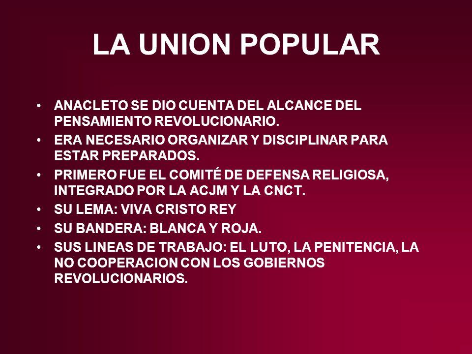LA UNION POPULAR ANACLETO SE DIO CUENTA DEL ALCANCE DEL PENSAMIENTO REVOLUCIONARIO. ERA NECESARIO ORGANIZAR Y DISCIPLINAR PARA ESTAR PREPARADOS. PRIME