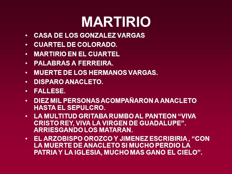 MARTIRIO CASA DE LOS GONZALEZ VARGAS CUARTEL DE COLORADO. MARTIRIO EN EL CUARTEL PALABRAS A FERREIRA. MUERTE DE LOS HERMANOS VARGAS. DISPARO ANACLETO.