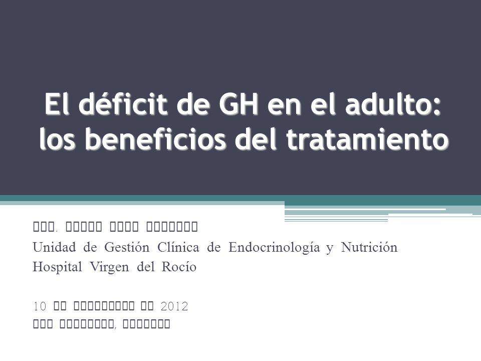 El déficit de GH en el adulto: los beneficios del tratamiento Dra. Elena Dios Fuentes Unidad de Gestión Clínica de Endocrinología y Nutrición Hospital