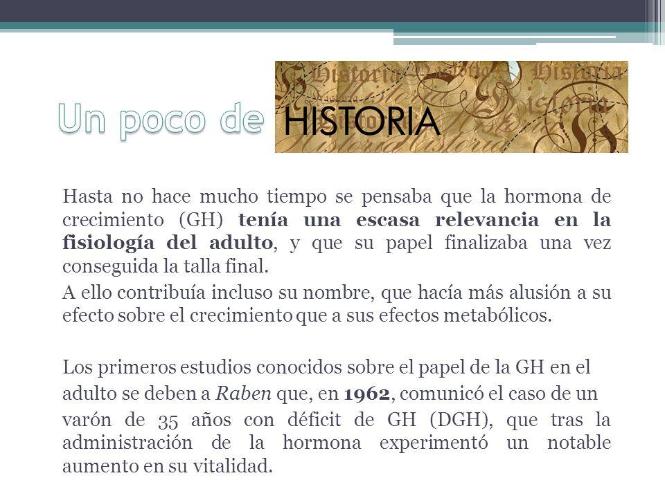 Hasta no hace mucho tiempo se pensaba que la hormona de crecimiento (GH) tenía una escasa relevancia en la fisiología del adulto, y que su papel final