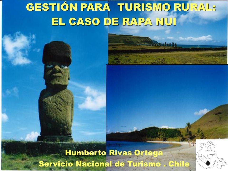 GESTIÓN PARA TURISMO RURAL: GESTIÓN PARA TURISMO RURAL: EL CASO DE RAPA NUI Humberto Rivas Ortega Servicio Nacional de Turismo. Chile