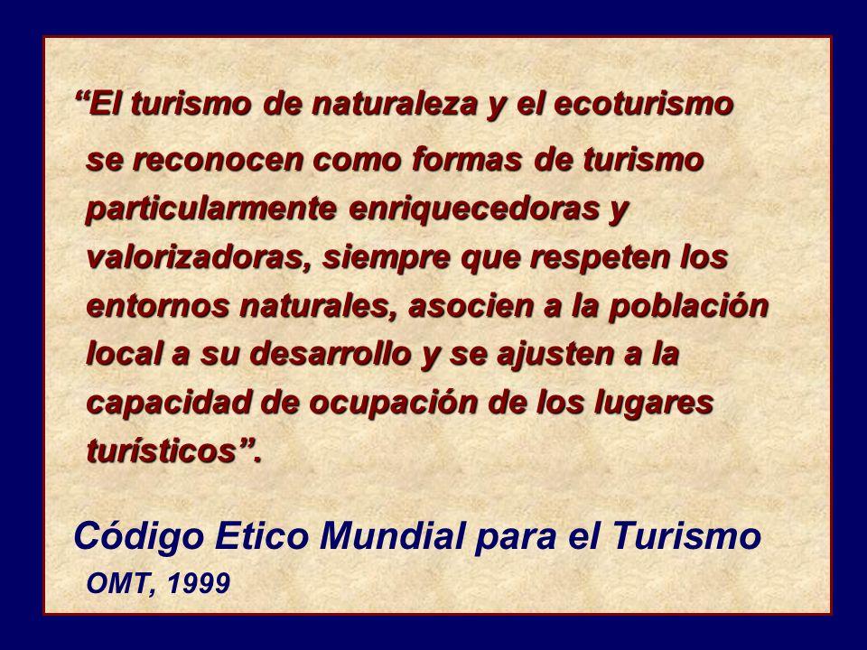 Códig Etico Mundial para el Turismo El turismo de naturaleza y el ecoturismo se reconocen como formas de turismo particularmente enriquecedoras y valo
