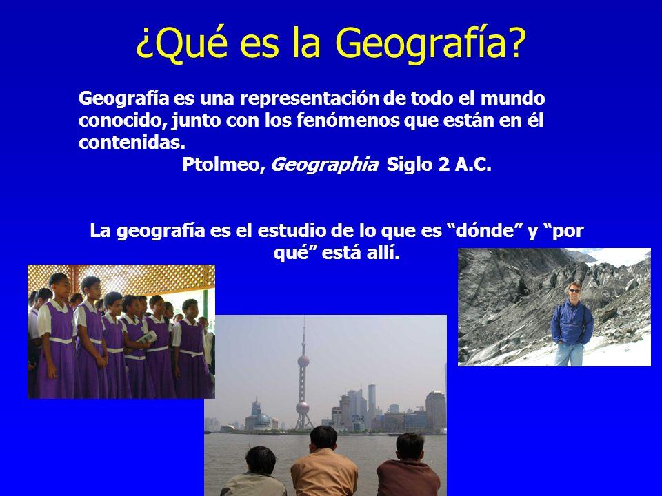 ¿Qué es la Geografía? Geografía es una representación de todo el mundo conocido, junto con los fenómenos que están en él contenidas. Ptolmeo, Geograph