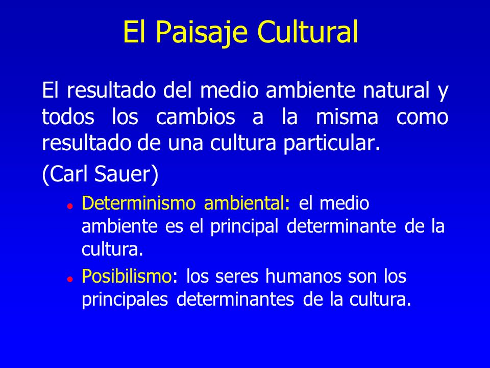 El Paisaje Cultural El resultado del medio ambiente natural y todos los cambios a la misma como resultado de una cultura particular. (Carl Sauer) l De