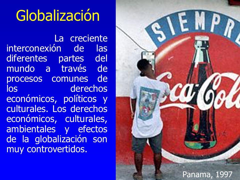 Globalización La creciente interconexión de las diferentes partes del mundo a través de procesos comunes de los derechos económicos, políticos y cultu