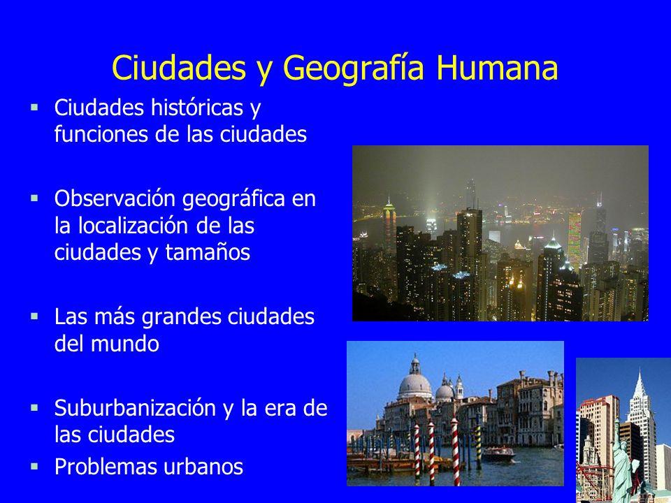 Ciudades y Geografía Humana §Ciudades históricas y funciones de las ciudades §Observación geográfica en la localización de las ciudades y tamaños §Las