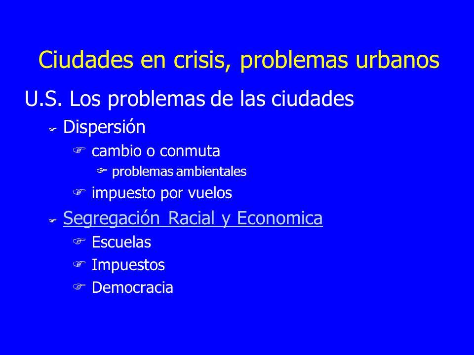 Ciudades en crisis, problemas urbanos U.S. Los problemas de las ciudades F Dispersión F cambio o conmuta F problemas ambientales F impuesto por vuelos