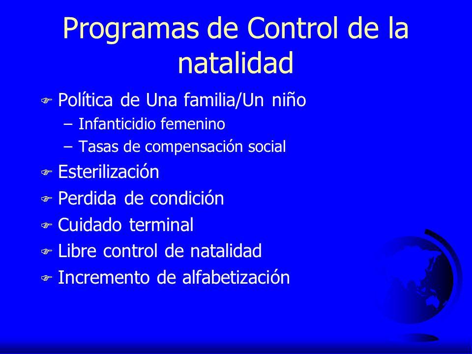 Programas de Control de la natalidad F Política de Una familia/Un niño –Infanticidio femenino –Tasas de compensación social F Esterilización F Perdida