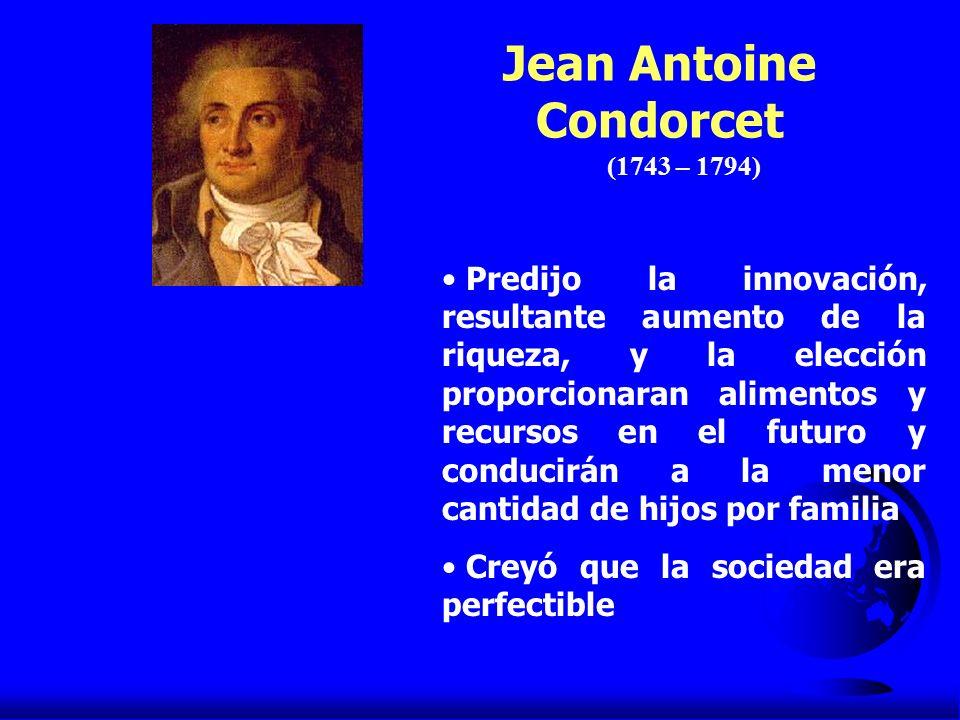 (1743 – 1794) Predijo la innovación, resultante aumento de la riqueza, y la elección proporcionaran alimentos y recursos en el futuro y conducirán a l