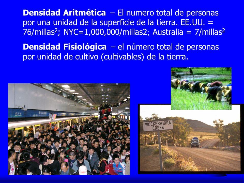 Densidad Aritmética – El numero total de personas por una unidad de la superficie de la tierra. EE.UU. = 76/millas 2 ; NYC=1,000,000/millas2 ; Austral