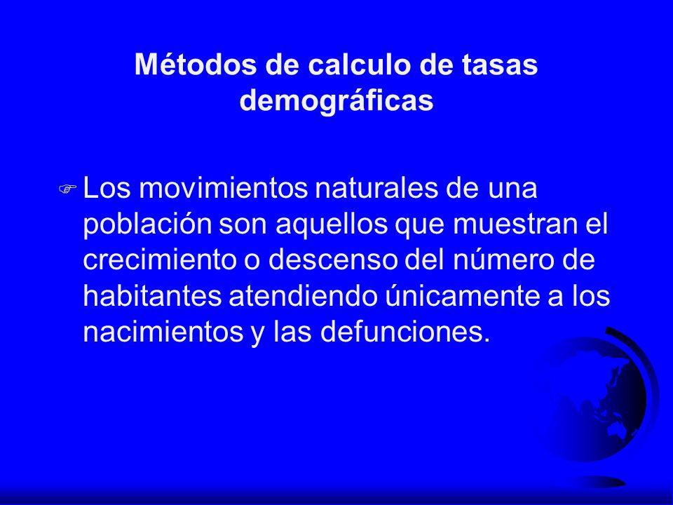 Métodos de calculo de tasas demográficas F Los movimientos naturales de una población son aquellos que muestran el crecimiento o descenso del número d