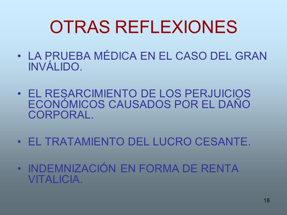 16 OTRAS REFLEXIONES LA PRUEBA MÉDICA EN EL CASO DEL GRAN INVÁLIDO. EL RESARCIMIENTO DE LOS PERJUICIOS ECONÓMICOS CAUSADOS POR EL DAÑO CORPORAL. EL TR