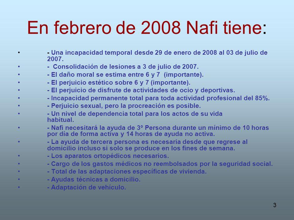 3 En febrero de 2008 Nafi tiene: - Una incapacidad temporal desde 29 de enero de 2008 al 03 de julio de 2007. - Consolidación de lesiones a 3 de julio