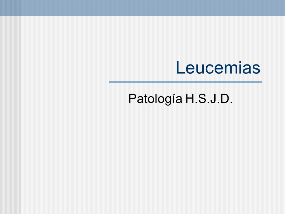 Leucemias Agudas Linfoblástica Mielocitica aguda Crónicas Leucemia linfocítica crónica Leucemia mieloide crónica