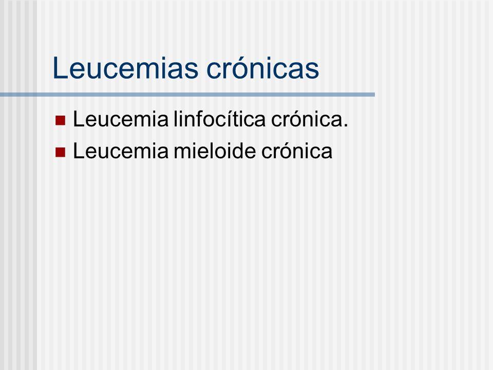 Leucemias Crónicas Asintomáticos Astenia, adinamia, pérdida de peso 50%hepatoesplenomegalia, Leucocitosis leve a severa Hipogamaglobulinemia Infecciones a repetición Sobrevida 4 a 6 años.