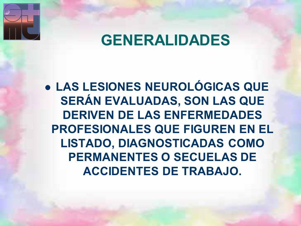 GENERALIDADES LAS LESIONES NEUROLÓGICAS QUE SERÁN EVALUADAS, SON LAS QUE DERIVEN DE LAS ENFERMEDADES PROFESIONALES QUE FIGUREN EN EL LISTADO, DIAGNOST