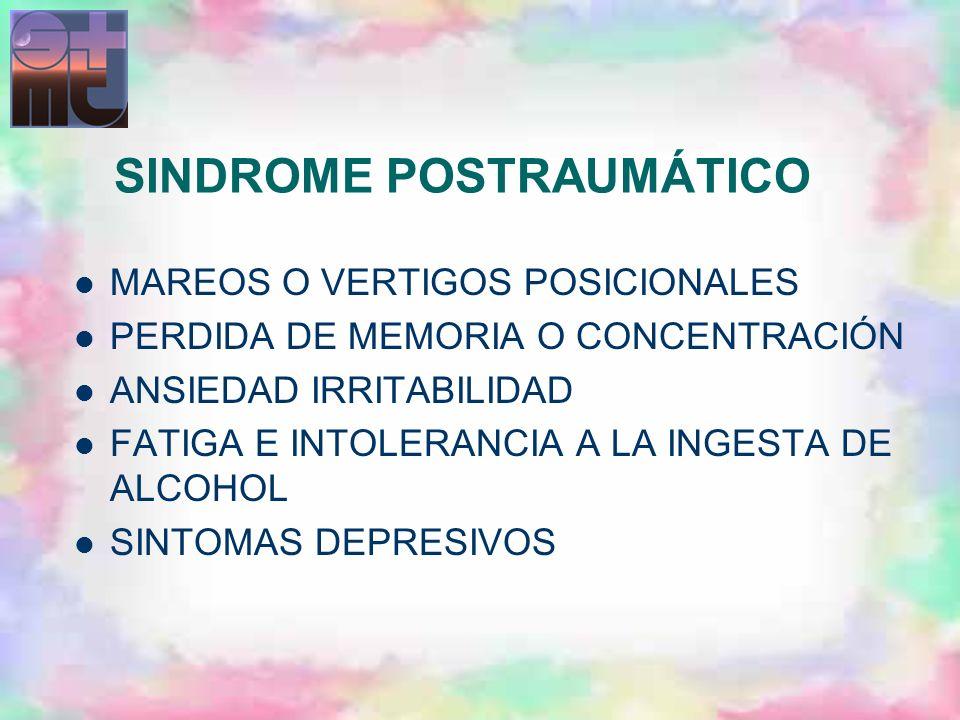 SINDROME POSTRAUMÁTICO MAREOS O VERTIGOS POSICIONALES PERDIDA DE MEMORIA O CONCENTRACIÓN ANSIEDAD IRRITABILIDAD FATIGA E INTOLERANCIA A LA INGESTA DE