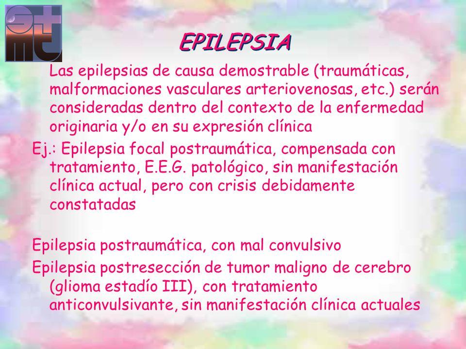 Las epilepsias de causa demostrable (traumáticas, malformaciones vasculares arteriovenosas, etc.) serán consideradas dentro del contexto de la enferme