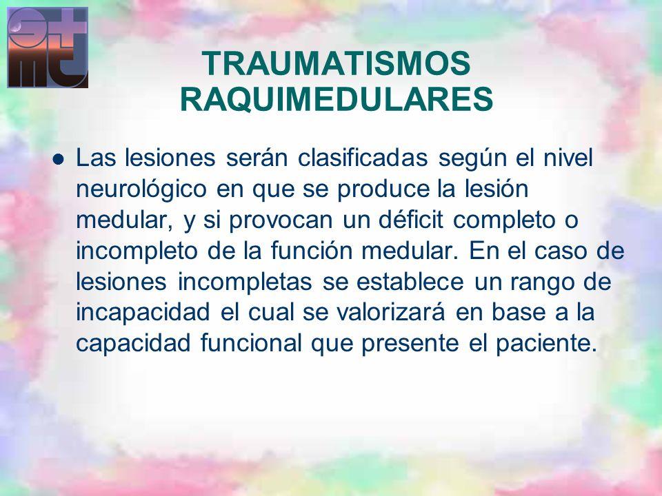 TRAUMATISMOS RAQUIMEDULARES Las lesiones serán clasificadas según el nivel neurológico en que se produce la lesión medular, y si provocan un déficit c