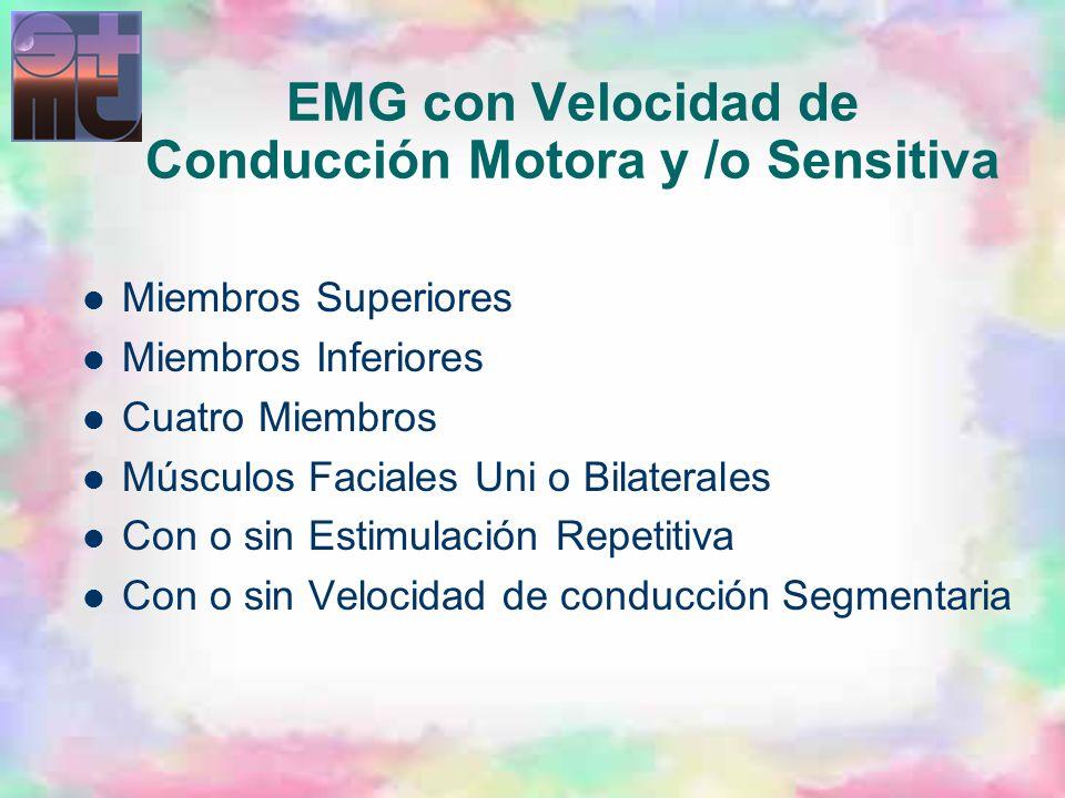 EMG con Velocidad de Conducción Motora y /o Sensitiva Miembros Superiores Miembros Inferiores Cuatro Miembros Músculos Faciales Uni o Bilaterales Con