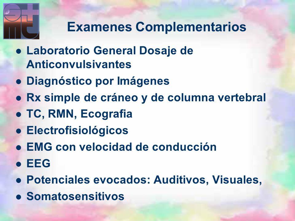 Laboratorio General Dosaje de Anticonvulsivantes Diagnóstico por Imágenes Rx simple de cráneo y de columna vertebral TC, RMN, Ecografia Electrofisioló