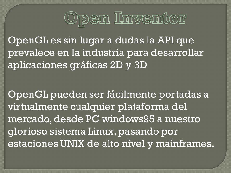 OpenGL es sin lugar a dudas la API que prevalece en la industria para desarrollar aplicaciones gráficas 2D y 3D OpenGL pueden ser fácilmente portadas a virtualmente cualquier plataforma del mercado, desde PC windows95 a nuestro glorioso sistema Linux, pasando por estaciones UNIX de alto nivel y mainframes.