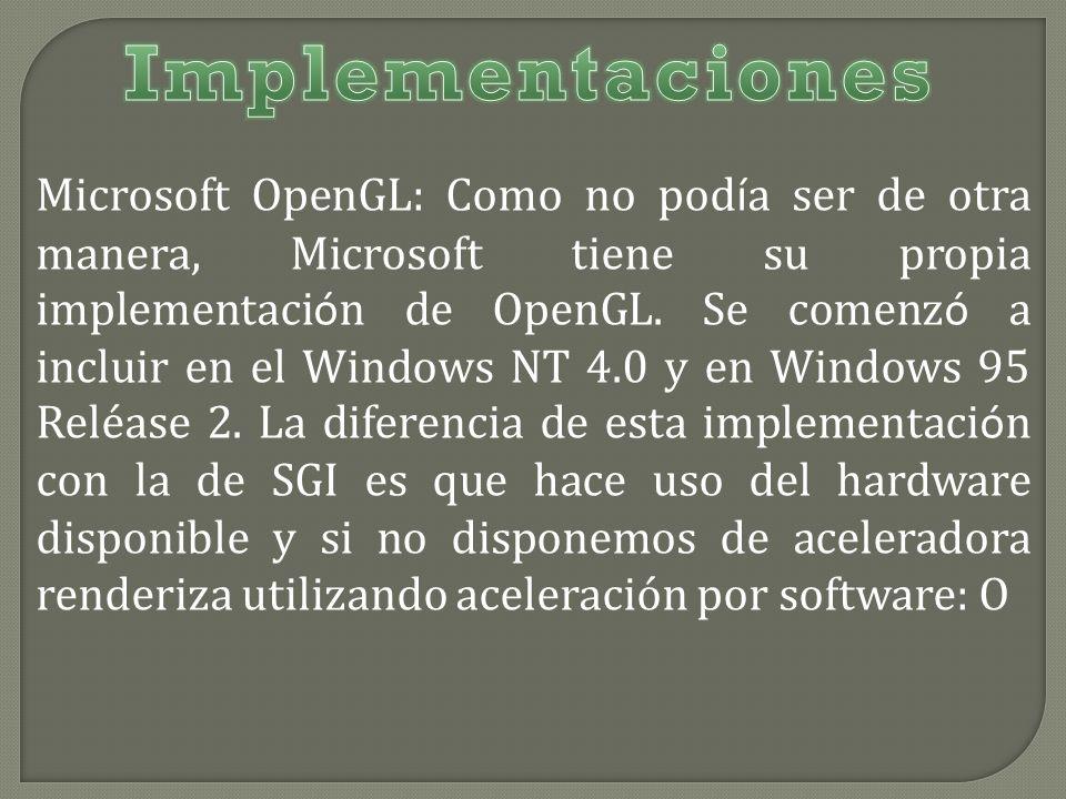 Microsoft OpenGL: Como no pod í a ser de otra manera, Microsoft tiene su propia implementaci ó n de OpenGL.
