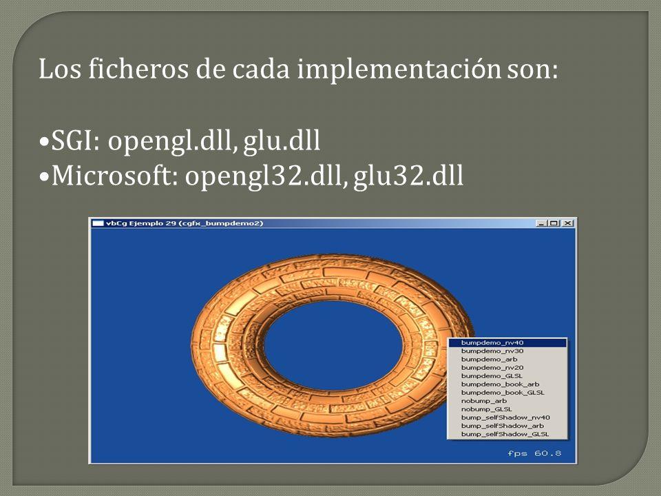 Los ficheros de cada implementaci ó n son: SGI: opengl.dll, glu.dll Microsoft: opengl32.dll, glu32.dll