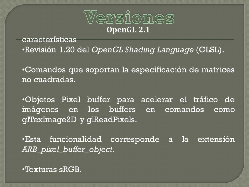 OpenGL 2.1 características Revisión 1.20 del OpenGL Shading Language (GLSL).