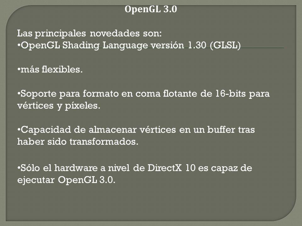 OpenGL 3.0 Las principales novedades son: OpenGL Shading Language versión 1.30 (GLSL) más flexibles.