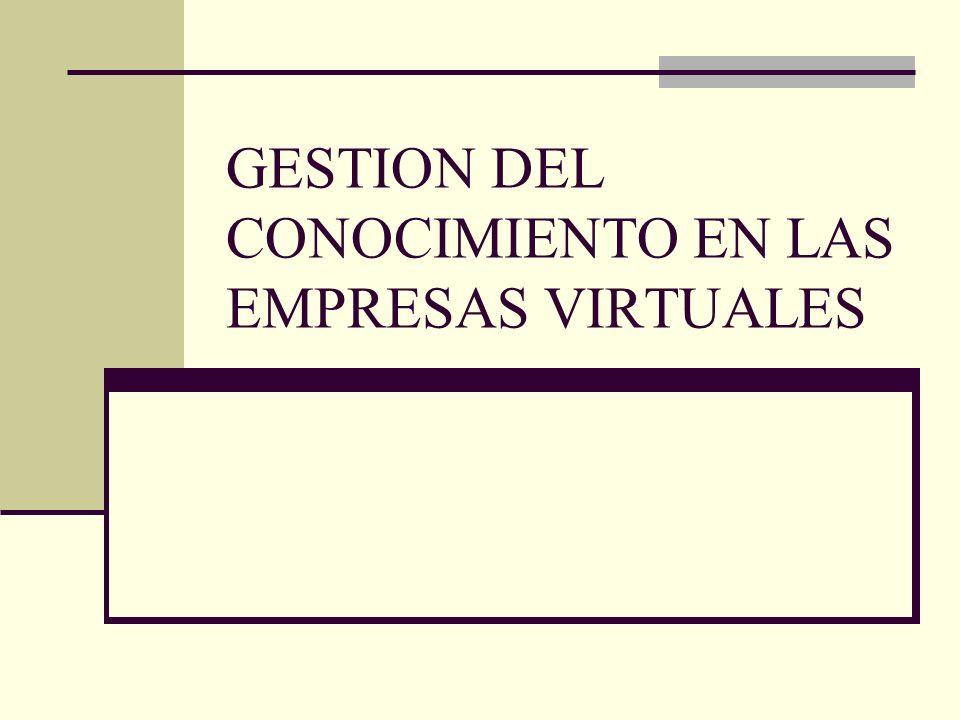 GESTION DEL CONOCIMIENTO EN LAS EMPRESAS VIRTUALES