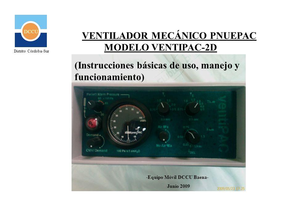 DCCU VENTILADOR MECÁNICO PNUEPAC MODELO VENTIPAC-2D (Instrucciones básicas de uso, manejo y funcionamiento) -Equipo Móvil DCCU Baena- Junio 2009 Distr