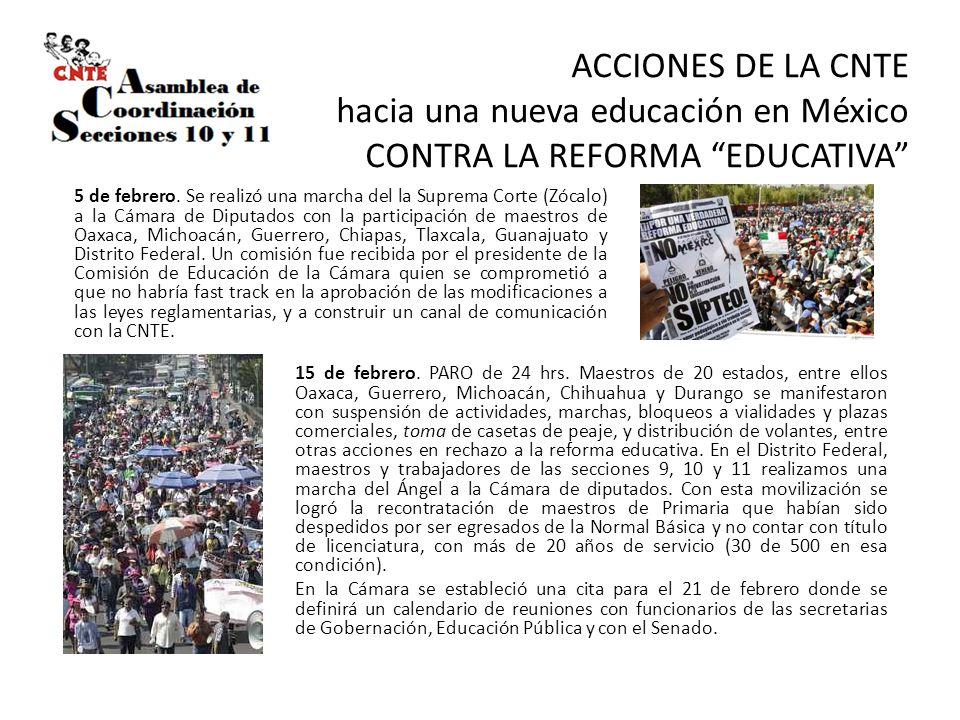 ACCIONES DE LA CNTE hacia una nueva educación en México CONTRA LA REFORMA EDUCATIVA 5 de febrero. Se realizó una marcha del la Suprema Corte (Zócalo)