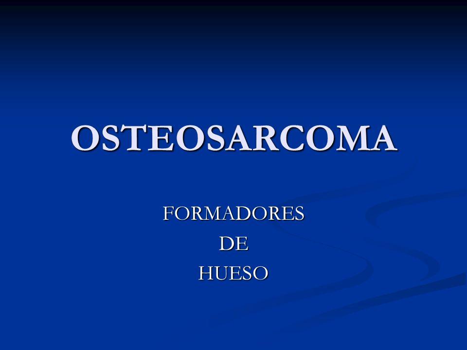OSTEOSARCOMA FORMADORESDEHUESO