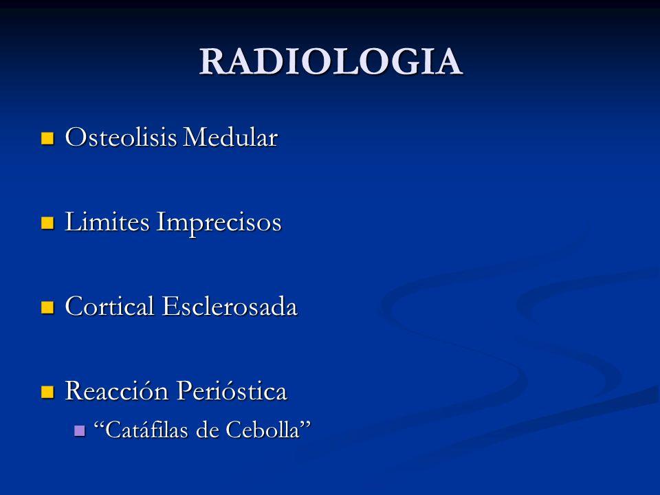 RADIOLOGIA Osteolisis Medular Osteolisis Medular Limites Imprecisos Limites Imprecisos Cortical Esclerosada Cortical Esclerosada Reacción Perióstica R