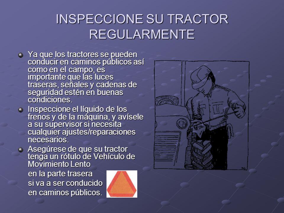 INSPECCIONE SU TRACTOR REGULARMENTE Ya que los tractores se pueden conducir en caminos públicos así como en el campo, es importante que las luces tras