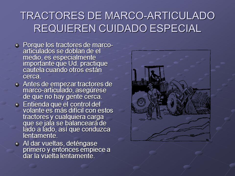 TRACTORES DE MARCO-ARTICULADO REQUIEREN CUIDADO ESPECIAL Porque los tractores de marco- articulados se doblan de el medio, es especialmente importante