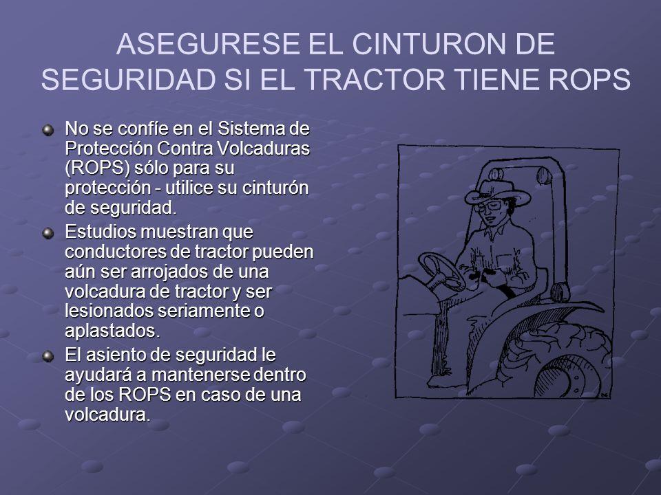 ASEGURESE EL CINTURON DE SEGURIDAD SI EL TRACTOR TIENE ROPS No se confíe en el Sistema de Protección Contra Volcaduras (ROPS) sólo para su protección