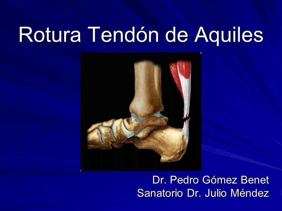 Rotura Tendón de Aquiles Dr. Pedro Gómez Benet Sanatorio Dr. Julio Méndez