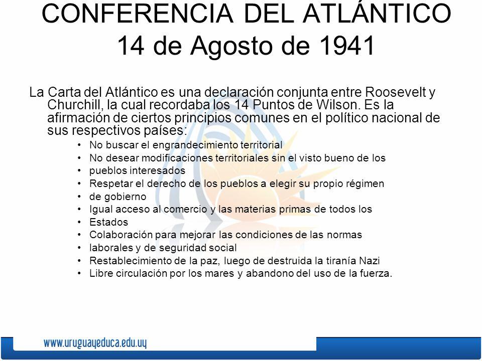 CONFERENCIA DEL ATLÁNTICO 14 de Agosto de 1941 La Carta del Atlántico es una declaración conjunta entre Roosevelt y Churchill, la cual recordaba los 1