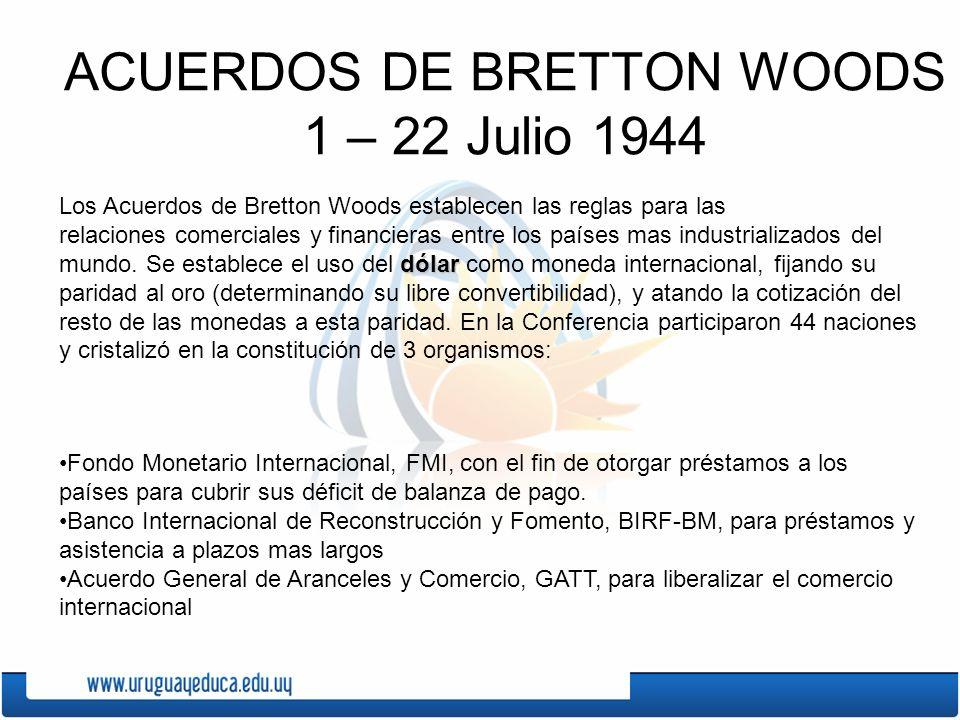 ACUERDOS DE BRETTON WOODS 1 – 22 Julio 1944 Los Acuerdos de Bretton Woods establecen las reglas para las dólar relaciones comerciales y financieras en