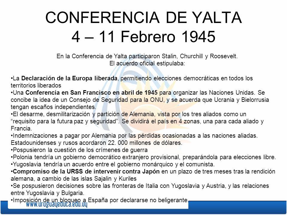 CONFERENCIA DE YALTA 4 – 11 Febrero 1945 En la Conferencia de Yalta participaron Stalin, Churchill y Roosevelt. El acuerdo oficial estipulaba: La Decl
