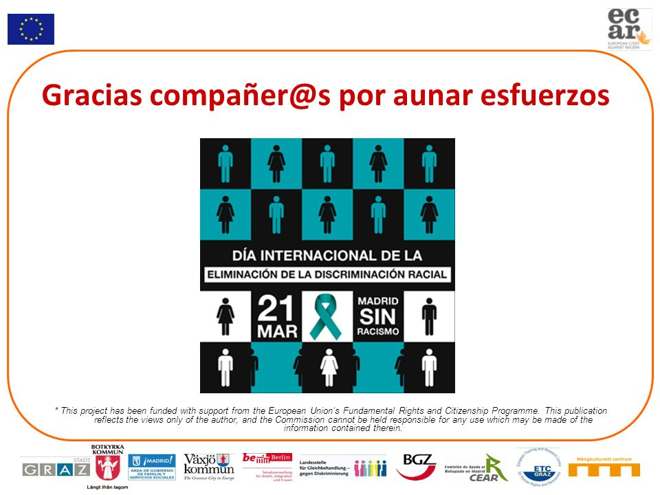Gracias compañer@s por aunar esfuerzos * This project has been funded with support from the European Unions Fundamental Rights and Citizenship Program