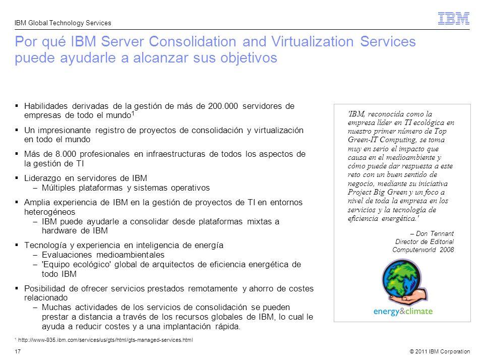 © 2011 IBM Corporation IBM Global Technology Services 17 Por qué IBM Server Consolidation and Virtualization Services puede ayudarle a alcanzar sus ob