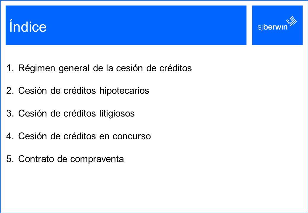 Índice 1.Régimen general de la cesión de créditos 2.Cesión de créditos hipotecarios 3.Cesión de créditos litigiosos 4.Cesión de créditos en concurso 5.Contrato de compraventa